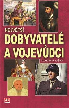 Obálka titulu Největší dobyvatelé a vojevůdci