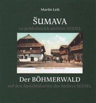 Šumava na pohlednicích ateliéru Seidel. Der Bohmerwald auf den Ansichtskarten des Ateliers Seidel.