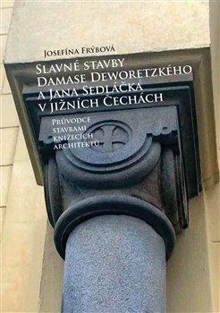 Obálka titulu Slavné stavby Damase Deworezkého a Jana Sedláčka v jižních Čechách