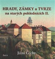 Hrady, zámky a tvrze na starých pohlednicích II. Jižní Čechy