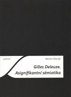 Obálka titulu Gilles Deleuze. Asignifikantní sémiotika