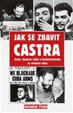 Jak se zbavit Castra (Kuba, Spojené státy a Československo ve studené válce) - obálka