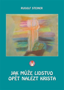 Obálka titulu Jak může lidstvo opět nalézt Krista