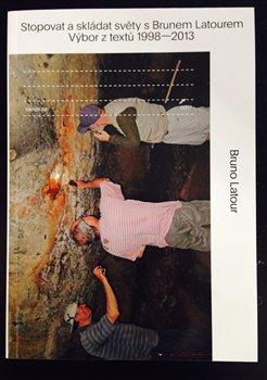 Obálka titulu Stopovat a skládat světy s Brunem Latourem: Výbor z textů 1998-2013