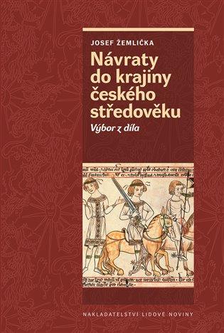 Návraty do krajiny českého středověku:Výbor z díla - Josef Žemlička | Booksquad.ink