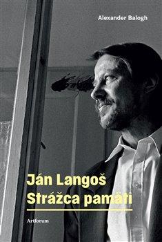 Obálka titulu Ján Langoš. Strážca pamäti