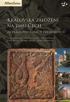 Obálka titulu Královská založení na jihu Čech za vlády posledních Přemyslovců