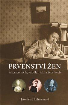 Obálka titulu Prvenství žen: ženy iniciativní, vzdělané a tvořivé