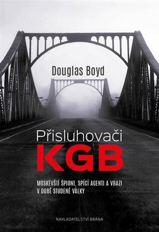Přisluhovači KGB:Moskevští špioni, spící agenti a vrazi v době studené války - Boyd Douglas | Replicamaglie.com