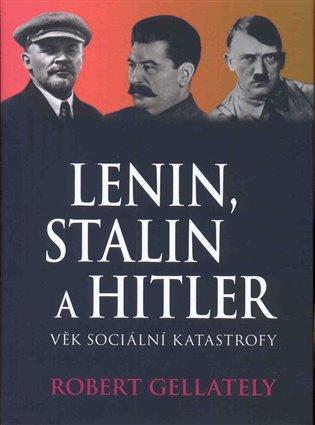 Lenin, Stalin & Hitler:Věk sociální katastrofy - Robert Gellately   Booksquad.ink