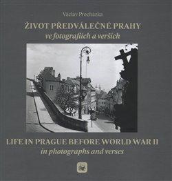 Obálka titulu Život předválečné Prahy ve fotografiích a verších
