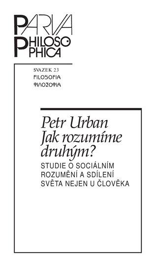 Jak rozumíme druhým?:Studie o sociálním rozumění a sdílení světa nejen u člověka - Petr Urban   Booksquad.ink