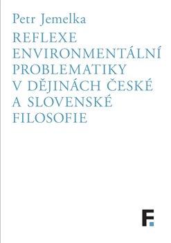 Obálka titulu Reflexe environmentální problematiky v dějinách české a slovenské filosofie