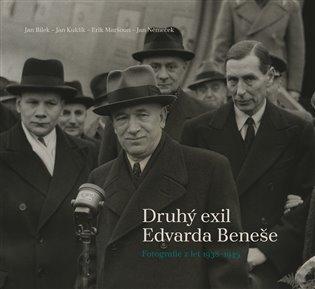 Druhý exil Edvarda Beneše:Fotografie z let 1938-1945 - Jan Bílek, | Booksquad.ink