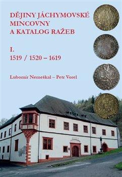 Obálka titulu Dějiny jáchymovské mincovny a katalog ražeb I. (1519/1520-1619)
