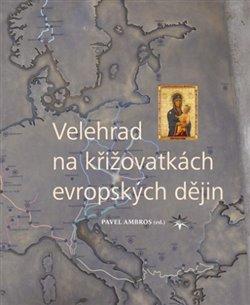 Obálka titulu Velehrad na křižovatkách evropských dějin