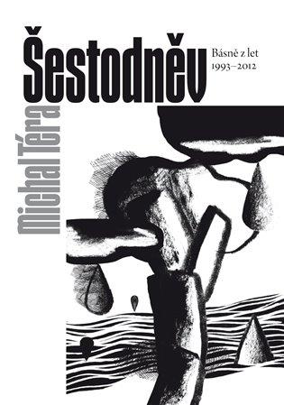 Šestodněv:Básně z let 1993–2012 - Michal Téra | Booksquad.ink
