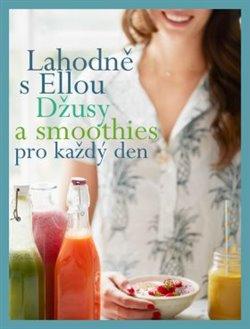 Obálka titulu Lahodně s Ellou: džusy a smoothies pro každý den