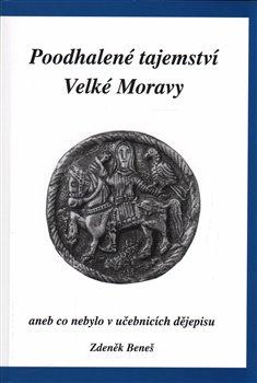 Obálka titulu Poodhalené tajemství Velké Moravy