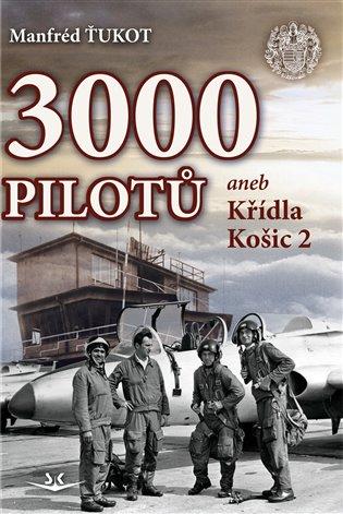3 000 pilotů:aneb Křídla Košic 2 - Manfréd Ťukot | Booksquad.ink