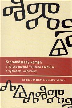 Obálka titulu Staroměstský kámen v korespondenci Vojtěcha Tkadlčíka s vybranými odborníky