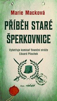 Příběh staré šperkovnice. Vyšetřuje komisař finanční stráže Eduard Plischek (2.díl) - Marie Macková