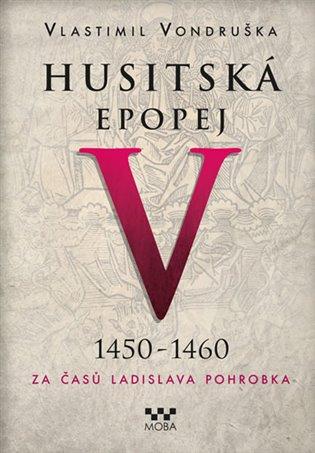 Husitská epopej V. - Za časů Ladislava Pohrobka:1450 -1460 - Vlastimil Vondruška | Booksquad.ink