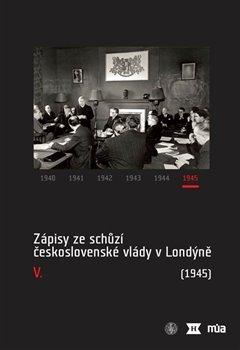 Obálka titulu Zápisy ze schůzí československé vlády v Londýně V. (1945)