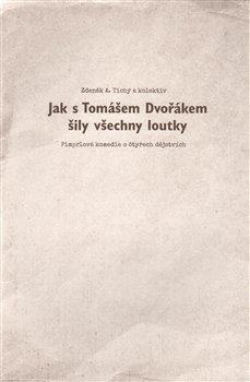 Obálka titulu Jak s Tomášem Dvořákem šily všechny loutky
