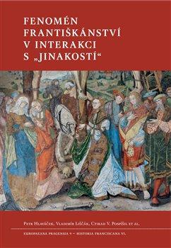 """Obálka titulu Fenomén františkánství v interakci s """"jinakostí"""""""