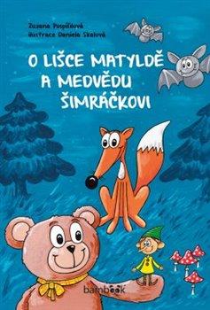 Obálka titulu O lišce Matyldě a medvědu Šimráčkovi