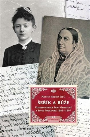 Šeřík a růže:Korespondence Irmy Geisslové a Sofie Podlipské 1883 - 1897 - Martin Hrdina   Booksquad.ink