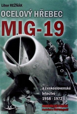 Ocelový hřebec Mig-19:a českoslovesnké letectvo 1958-1972 - Libor Režňák   Replicamaglie.com