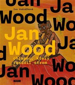 Obálka titulu Jan Wood, chlapec, který zasadil strom