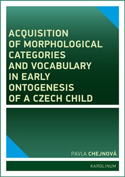 Obálka titulu Acquisition of morphological categories and vocabulary in early ontogenesis of Czech child