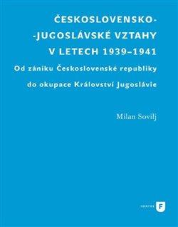 Obálka titulu Československo-jugoslávské vztahy v letech 1939-1941
