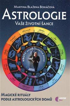 Obálka titulu Astrologie vaše životní šance, magické rituály podle astrologických domů