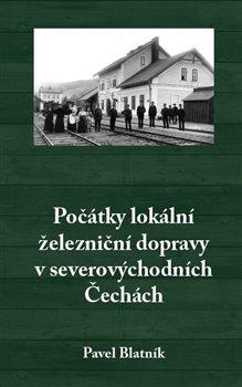 Obálka titulu Počátky lokální železniční dopravy v severovýchodních Čechách
