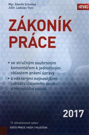 Zákoník práce 2017 (sešitové vydání) - Zdeněk Schmied, | Booksquad.ink