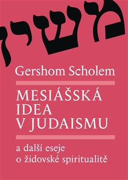 Obálka titulu Mesiášská idea v judaismu a další eseje o židovské spiritualitě