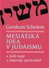 MESIÁŠSKÁ IDEA V JUDAISMU A DALŠÍ ESEJE O ŽIDOVSKÉ SPIRIT.