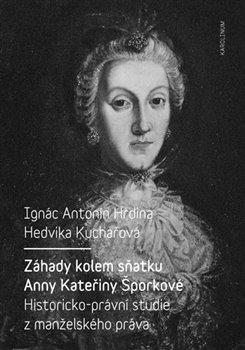 Obálka titulu Záhady kolem sňatku Anny Kateřiny Šporkové