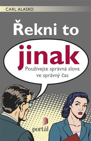 Řekni to jinak:Používejte správná slova ve správný čas - Carl Alasko   Booksquad.ink