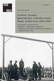 Hrdelní případy mimořádného lidového soudu České Budějovice 1945–1948