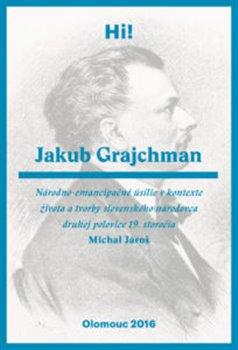 Obálka titulu Jakub Grajchman – národno-emancipačné úsilie v kontexte života a tvorby slovenského národovca druhej polovice 19. storočia