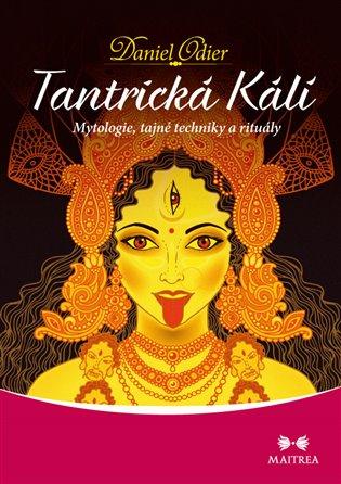 Tantrická Kálí:Mytologie, tajné techniky a rituály - Daniel Odier | Booksquad.ink