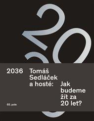 2036 Tomáš Sedláček a hosté: Jak budeme žít za 20 let?