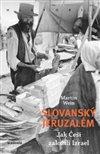 SLOVANSKÝ JERUZALÉM - JAK ČEŠI ZALOŽILI