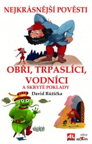 Obři, trpaslíci, vodníci a skryté poklady:Nejkrásnější pověsti - David Růžička | Booksquad.ink