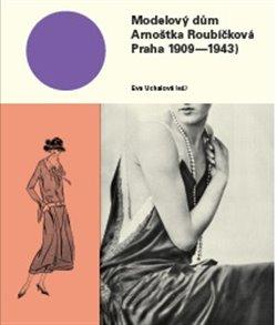 Obálka titulu Modelový dům Arnoštka Roubíčková